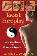 Mantak Chia, Kris Deva North - Taoist Foreplay: Love Meridians and Pressure Points - 9781594771880 - 9781594771880