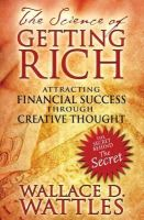 Wattles, Wallace D. - The Science of Getting Rich: Attracting Financial Success through Creative Thought - 9781594772092 - V9781594772092