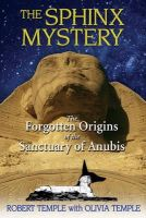 Temple, Robert - The Sphinx Mystery: The Forgotten Origins of the Sanctuary of Anubis - 9781594772719 - V9781594772719