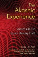 Ervin Laszlo - The Akashic Experience: Science and the Cosmic Memory Field - 9781594772986 - V9781594772986