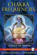 Goldman, Jonathan, Goldman, Andi - Chakra Frequencies: Tantra of Sound - 9781594774041 - V9781594774041