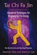 Chia, Mantak, Jan, Andrew - Tai Chi Fa Jin: Advanced Techniques for Discharging Chi Energy - 9781594774287 - V9781594774287