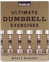 Murphy, Myatt; Men's Health - Ultimate Dumbbell Exercises - 9781594864872 - V9781594864872