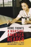 Foley, Michael S., O'Malley, Brendan P. - Home Fronts: A Wartime America Reader - 9781595580146 - KEX0237147
