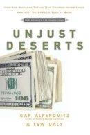 Alperovitz, Gar; Daly, Lew - Unjust Deserts - 9781595584861 - V9781595584861