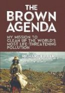 Fuller, Richard, DiMarco, Damon - The Brown Agenda: My Mission to Clean Up the World's Most Life-Threatening Pollution - 9781595800831 - V9781595800831