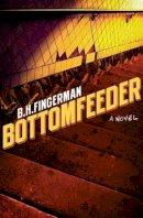 B.H. Fingerman - Bottomfeeder - 9781595820976 - KRF0000474