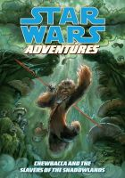 Cerasi, Christopher - Star Wars Adventures Chewbacca and the Slavers of the Shadowlands - 9781595827647 - KTG0002371