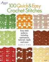 Sims, Darla - 100 Quick & Easy Crochet Stitches: Easy Stitch Patterns, Including Openweave, Textured, Ripple and More - 9781596357945 - V9781596357945