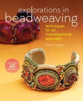 Angeley, Kelly - Explorations in Beadweaving: Techniques for an Improvisational Approach - 9781596687240 - V9781596687240