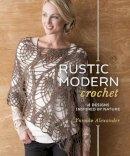 Alexander, Yumiko - Rustic Modern Crochet: 18 Designs Inspired by Nature - 9781596687363 - V9781596687363