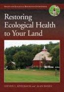 Apfelbaum, Steven I.; Haney, Alan W. - Restoring Ecological Health to Your Land - 9781597265720 - V9781597265720