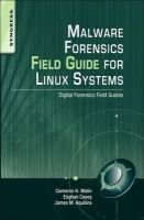 Aquilina, James M.; Malin, Cameron H.; Casey, Eoghan - Malware Forensics Field Guide for Linux Systems - 9781597494700 - V9781597494700