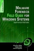 Aquilina, James M.; Malin, Cameron H.; Casey, Eoghan - Malware Forensics Field Guide for Windows Systems - 9781597494724 - V9781597494724