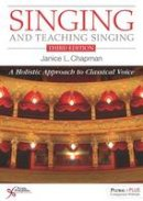 Chapman, Janice L. - Singing and Teaching Singing: A Holistic Approach to Classical Voice - 9781597568913 - V9781597568913