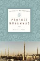 Kaya, Rahime - Prophet Muhammad: The Seal of All Prophets - 9781597843096 - V9781597843096
