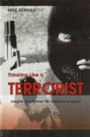 German, Mike - Thinking Like a Terrorist - 9781597970266 - V9781597970266