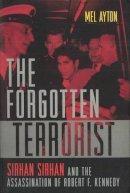 Ayton, Mel - The Forgotten Terrorist. Sirhan Sirhan and the Assassination of Robert F. Kennedy.  - 9781597970792 - V9781597970792