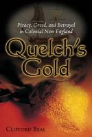 Beal, Clifford - Quelch's Gold: Piracy, Greed, and Betrayal in Colonial New England - 9781597972338 - KTJ0019531