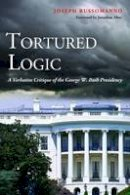 Russomanno, Joseph - Tortured Logic: A Verbatim Critique of the George W. Bush Presidency - 9781597975131 - KEX0295464