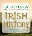 Hackney, Ryan - 101 Things You Didn't Know about Irish History - 9781598693232 - KEX0293123