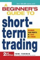 Toni Turner - A Beginner's Guide to Short Term Trading: Maximize Your Profits in 3 Days to 3 Weeks - 9781598695809 - V9781598695809