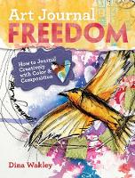 Dina Wakley - Art Journal Freedom: How to Journal Creatively With Color & Composition - 9781599636153 - V9781599636153