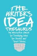 White, Fred - The Writer's Idea Thesaurus: An Interactive Guide for Developing Ideas for Novels and Short Stories - 9781599638225 - V9781599638225