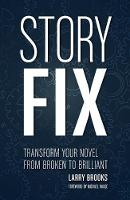 Brooks, Larry - Story Fix: Transform Your Novel from Broken to Brilliant - 9781599639116 - V9781599639116