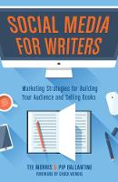 Morris, Tee, Ballantine, Pip - Social Media for Writers: Marketing Strategies for Building Your Audience and Selling Books - 9781599639260 - V9781599639260