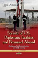 BOLES T.D. - Security of U.S. Diplomatic Facilities and Personnel Abroad: Background, Federal Initiatives, and Staff Training (Defense, Security and Strategies) - 9781600214424 - V9781600214424