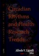Alfredo V. Lignelli - Circadian Rhythms and Health Research Trends - 9781600218750 - V9781600218750