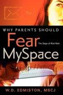 Edmiston, W.D. - Why Parents Should Fear MySpace - 9781600349935 - V9781600349935