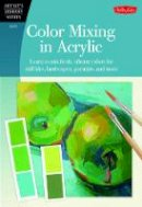 Lloyd Glover, David - Color Mixing in Acrylic: Learn to mix fresh, vibrant colors for still lifes, landscapes, portraits, and more (Artist's Library) - 9781600583889 - V9781600583889