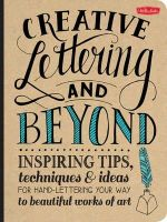Kirkendall, Gabri Joy, Lavender, Laura, Manwaring, Julie, Panczyszyn, Shauna Lynn - Creative Lettering and Beyond: Inspiring tips, techniques, and ideas for hand lettering your way to beautiful works of art (Creative...and Beyond) - 9781600583971 - V9781600583971