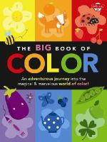 Martin, Lisa, Barlow, Damien - The Big Book of Color: An adventurous journey into the magical & marvelous world of color! (Big Book Series) - 9781600584350 - V9781600584350