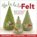 Amanda Carestio, Kathy Sheldon - Fa la la la Felt: 45 Handmade Holiday Decorations - 9781600596155 - V9781600596155
