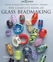 Adams, Kimberley - The Complete Book of Glass Beadmaking - 9781600597787 - V9781600597787