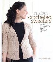 Dora Ohrenstein - Custom Crocheted Sweaters: Make Garments that Really Fit - 9781600597985 - 9781600597985
