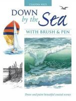 Claudia Nice - Down by the Sea with Brush and Pen: Draw and Paint Beautiful Coastal Scenes - 9781600611636 - V9781600611636