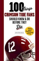 Walsh, Christopher - 100 Things Crimson Tide Fans Should Know & Do Before They Die (100 Things...Fans Should Know) - 9781600787829 - V9781600787829