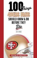 Brown, Daniel - 100 Things 49ers Fans Should Know & Do Before They Die (100 Things...Fans Should Know) - 9781600787911 - V9781600787911