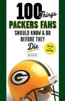 Reischel, Rob - 100 Things Packers Fans Should Know & Do Before They Die (100 Things...Fans Should Know) - 9781600788703 - V9781600788703