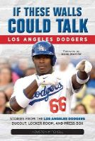 Mitchell, Houston - If These Walls Could Talk: Los Angeles Dodgers: Stories from the Los Angeles Dodgers Dugout, Locker Room, and Press Box - 9781600789281 - V9781600789281