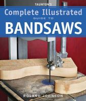 Johnson, Roland - Taunton's Complete Illustrated Guide to Bandsaws - 9781600850967 - V9781600850967