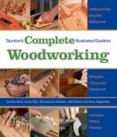 Bird, Lonnie; Rae, Andy; Lie-Nielsen, Thomas; Jewitt, Jeff; Rogowski, Gary - Taunton's Complete Illustrated Guide to Woodworking - 9781600853029 - V9781600853029