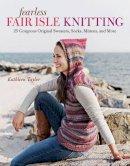 Taylor, Kathleen - Fearless Fair Isle Knitting - 9781600853272 - V9781600853272