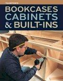 Editors of Fine Homebuilding & Fine Woodworking - Taunton's Bookcases, Cabinets & Built-ins - 9781600857584 - V9781600857584