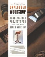 Fidgen, Tom - The Unplugged Woodshop: Hand-Crafted Projects for the Home & Workshop - 9781600857638 - V9781600857638