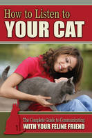 Kim O Morgan - How to Listen to Your Cat: The Complete Guide to Communicating with Your Feline Friend - 9781601385970 - V9781601385970